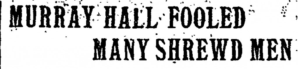 "A New York Times headline that reads ""Murray Hall Fooled Many Shrewd Men."""