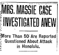 """Mrs. Massie Case Investigated Anew. More Than 50 Are Reported Questioned About Attack in Honolulu."" a headline from a Washington Post story, Feb. 11, 1932. Source: ProQuest Historical Newspapers"