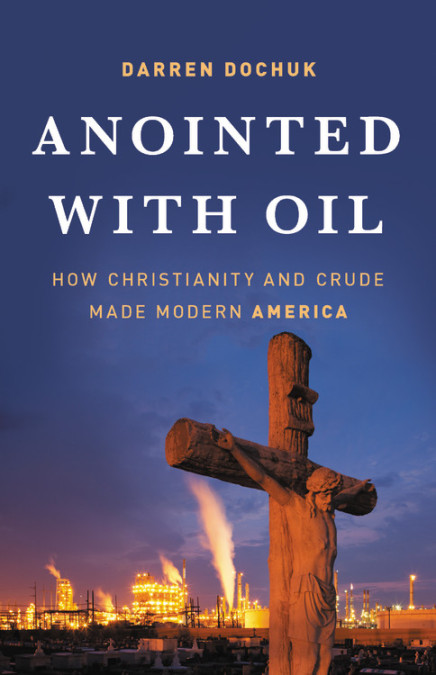 "Cover of ""Anointed with Oil"" by Darren Dochuk"