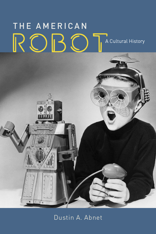 "Cover of ""The American Robot: A Cultural History"" by Dustin A Abnet."
